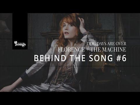 Florence + The Machine, Dog Days Are Over - Behind The Song #6