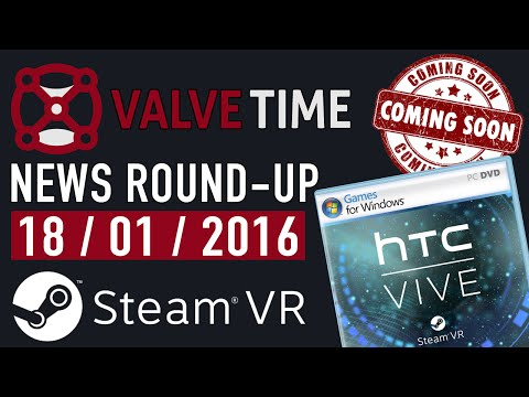 HTC Vive Games Coming Soon! - ValveTime News Round-Up (18th January 2016)