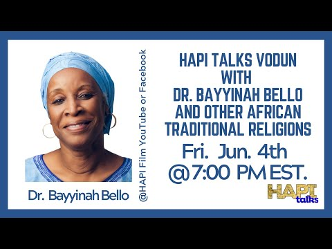 HAPI Talks Vodun with Dr. Bayyinah Bello and other African Traditional Religions | 4 June 2021