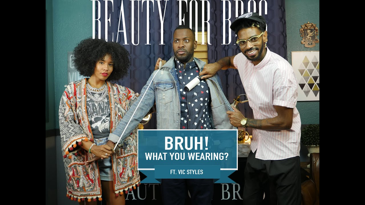bruh-what-you-wearing-beauty-for-bros-ep-5