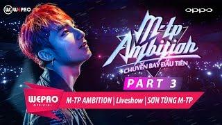 SƠN TÙNG M-TP | LIVESHOW M-TP AMBITION | PART 3