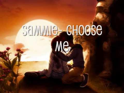 Sammie- Choose me