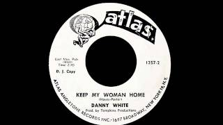 Danny White - Keep My Woman Home