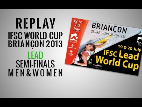 IFSC Climbing World Cup Briançon 2013 - Lead - Replay Semi-Finals MEN & WOMEN