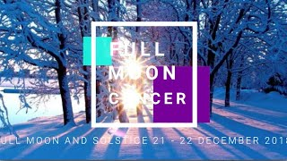 Full Moon Cancer - Solstice 21st - 22nd December 2018