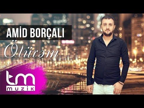 Amid Borçalı - Ölürəm (YENİ 2019)