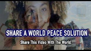 SHARE A WORLD PEACE SOLUTION