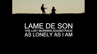 The Last Morning Soundtrack : As Lonely As I Am | LAME DE SON
