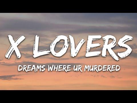 X Lovers - Dreams Where Ur Murdered