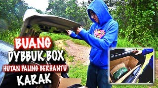 (KARAK)_AKU_BUANG_DYBBUK_BOX_DEKAT_HUTAN_KARAK_*KOTAK_BERHANTU*_(PART_2)|_HAUNTED_FOREST_IN_MALAYSIA
