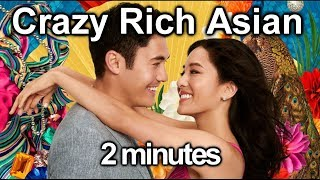 Crazy Rich Asian in 2 minutes... in original Asian accent 2分钟看完...