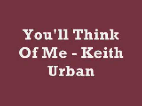 You'll Think Of Me - Keith Urban (Lyrics) - YouTube