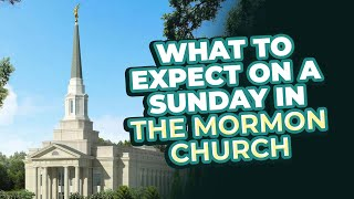 What to Expect on a Sunday in the Mormon Church | 3 Mormons