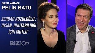 """Pelin Batu'nun Konuğu Serdar Kuzuloğlu   """"İNSAN UNUTTUĞU İÇİN MUTLUDUR"""""""