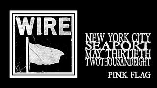 Wire - Pink Flag (Seaport 2008)