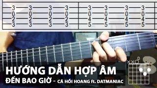 Đến Bao Giờ - Cá Hồi Hoang ft. Datmaniac (Hướng dẫn hợp âm + TAB)