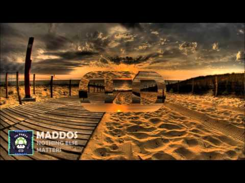 Maddos  Nothing Else Matters Original Mix
