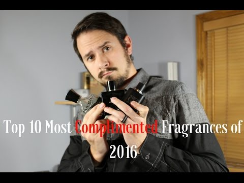 Top 10 Most Complimented Fragrances / Colognes 2016