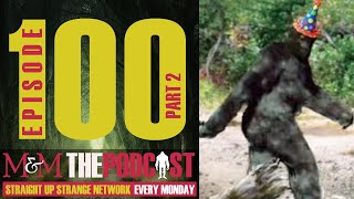 Mysteries and Monsters: Episode 100 Part Two