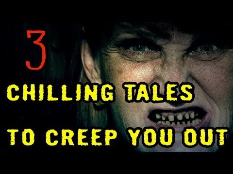 3 Chilling Tales To Creep You Out