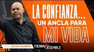 LA CONFIANZA UN ANCLA PARA MI VIDA… |  P.s. ÓSCAR CALDERÓN | AGOSTO  04 de 2019