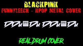 BlackPink - DDu Du DDu Du METAL (Funny Leech) REAL DRUM [COVER]