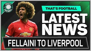 Fellaini To Liverpool Transfer Shock! Latest Football News