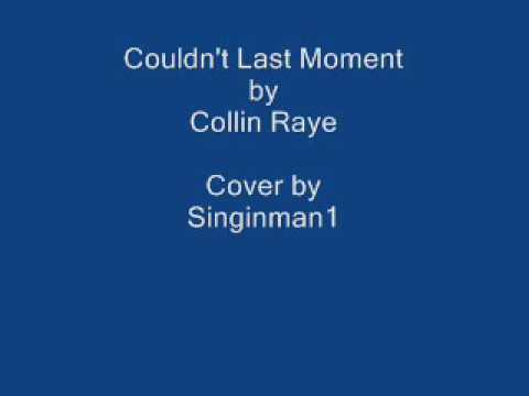 Couldn't Last A Moment by Collin Raye Cover By Singinman1