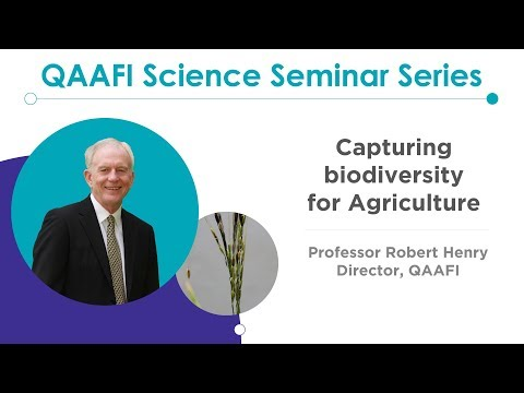 QAAFI Science Seminar: Capturing biodiversity for Agriculture by Professor Robert Henry