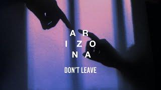 Gambar cover A R I Z O N A - Don't Leave (Lyrics)