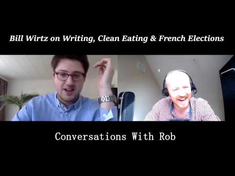 Bill Wirtz on Writing, Clean Eating & French Elections