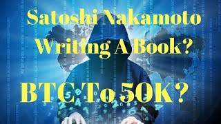 Satoshi Nakamoto Writing A Book? Bitcoin To $50K?