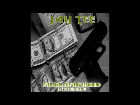JAY TEE - EVER SINCE THE VERY BEGINNING featuring WEETO