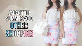 Japan trip Summer 2015 - Other Shopping items & coordinates [Emiiichan]