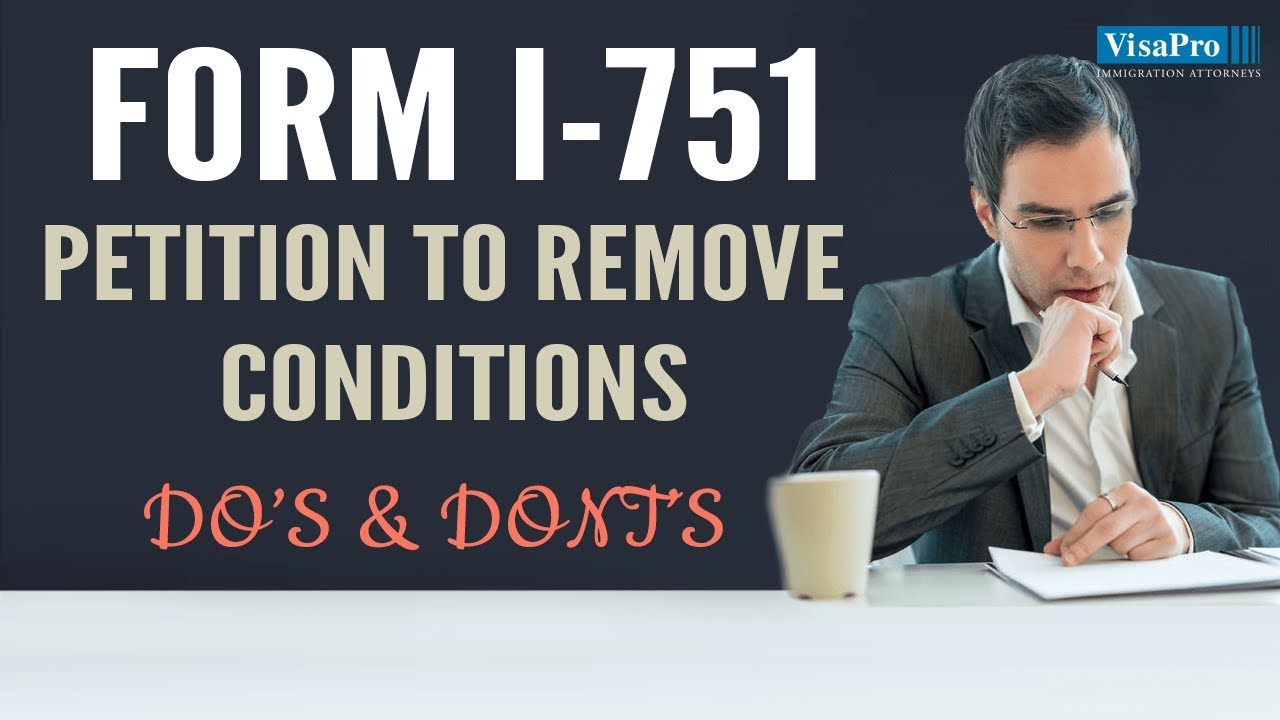 Form I-751, Petition to Remove the Conditions on Residence