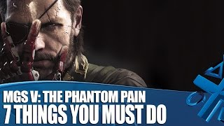 MGSV: The Phantom Pain Gameplay - 7 Things You Must Do