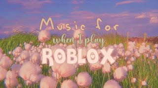 Music For When   Play ROBLOX Feel Free To Listen