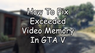 GTA 5: How To Fix Exceeded Video Memory (GTA V PC)