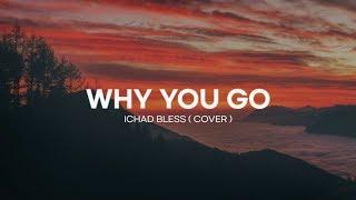WHY YOU GO - Ichad bless cover  lyrics