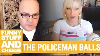 THE POLICEMAN BALLS - Funny Stuff And Cheese #82 Thumbnail