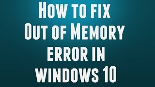 How to fix Out of Memory error in windows 10