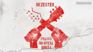 Dezerter - Prawo do bycia idiotą (official audio)