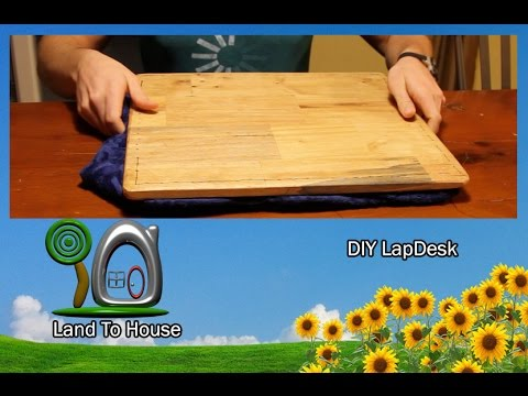 Diy Lapdesk Land To House