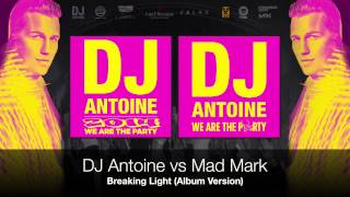 DJ Antoine vs Mad Mark - Breaking Light (Album Version)