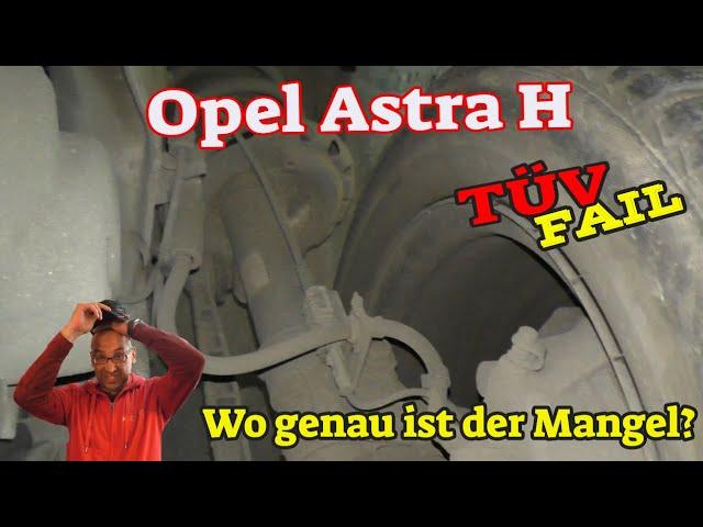 Opel Astra H - Tüv Fail - Wo genau ist der Mangel?