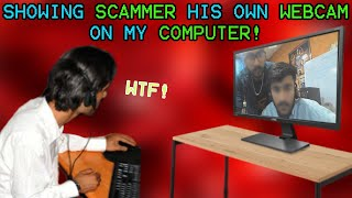 SHOWING A SCAMMER HIS OWN WEBCAM ON MY COMPUTER!