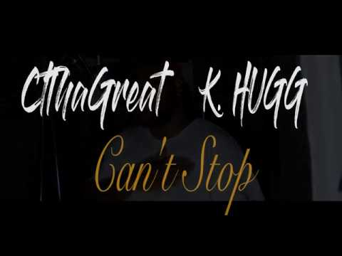 CtThaGreat Ft.  K  HUGG - Can't Stop (Video)