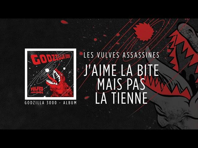 Les Vulves Assassines - J'aime la bite mais pas la tienne [Godzilla 3000] ☆☆☆☆☆