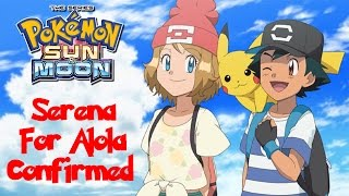 SERENA TO ALOLA CONFIRMED!
