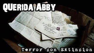QUERIDA ABBY | Creepypasta | Terror Con Extinción